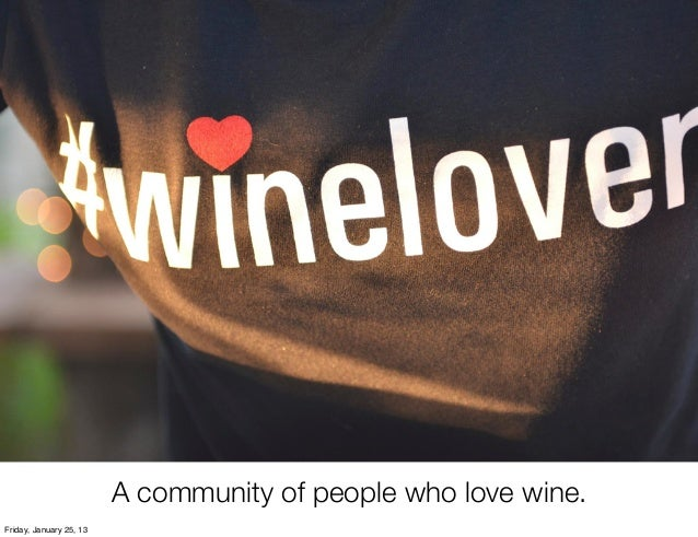 A community of people who love wine.Friday, January 25, 13