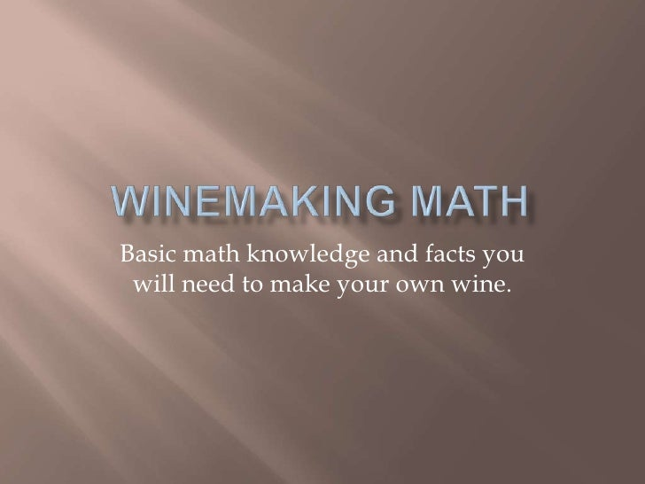 Basic math knowledge and facts you will need to make your own wine.