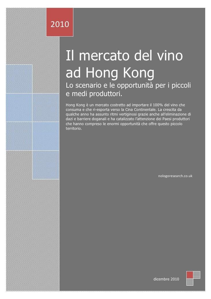 2010      Il mercato del vino    ad Hong Kong    Lo scenario e le opportunità per i piccoli    e medi produttori.    Hong ...
