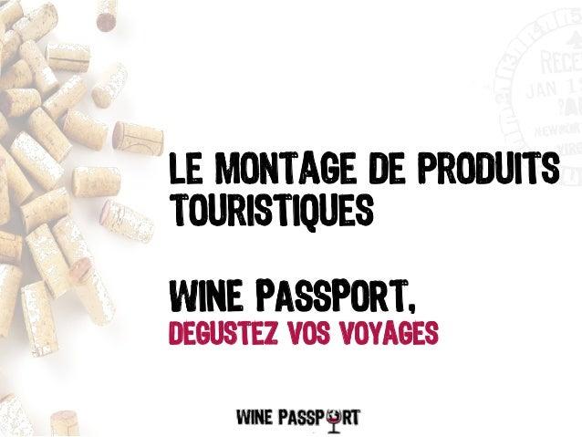Le Montage de produitstouristiquesWINE PASSPORT,degustez vos voyages