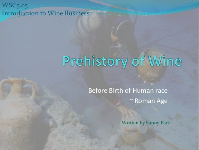 Before Birth of Human race ~ Roman Age Written by Sunny Park WSC5.05 Introduction to Wine Business