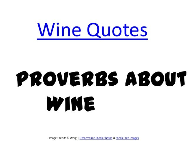 Wine QuotesProverbs About  Wine  Image Credit: © Werg | Dreamstime Stock Photos & Stock Free Images