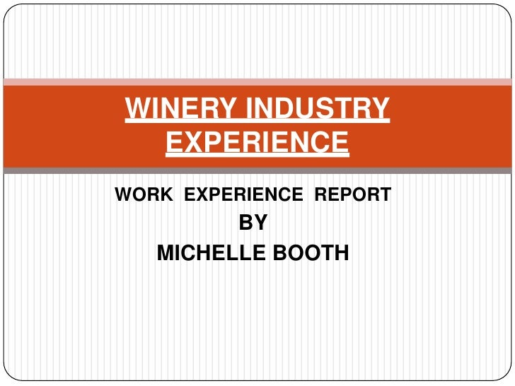 Work  experience  report<br />BY<br />MICHELLE bOOTH<br />WINERY INDUSTRY EXPERIENCE<br />