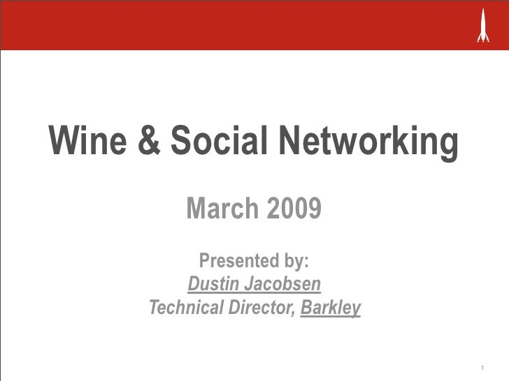 Wine & Social Networking          March 2009            Presented by:          Dustin Jacobsen      Technical Director, Ba...
