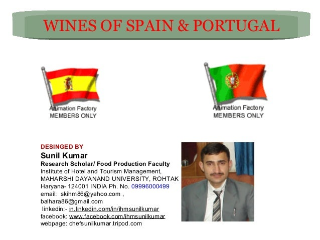 WINES OF SPAIN & PORTUGAL  DESINGED BY  Sunil Kumar Research Scholar/ Food Production Faculty Institute of Hotel and Touri...