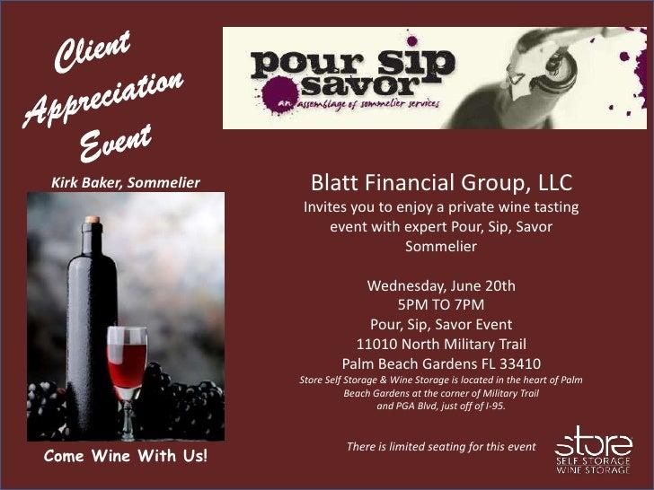 Kirk Baker, Sommelier     Blatt Financial Group, LLC                        Invites you to enjoy a private wine tasting   ...