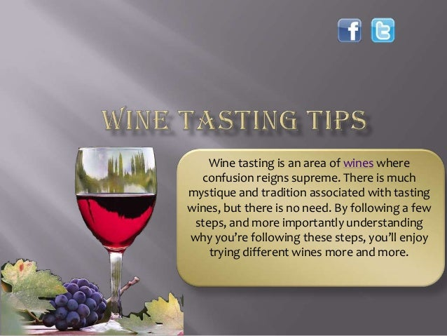Wine tasting is an area of wines whereconfusion reigns supreme. There is muchmystique and tradition associated with tastin...
