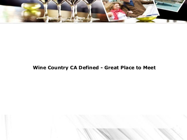 Wine Country CA Defined - Great Place to Meet