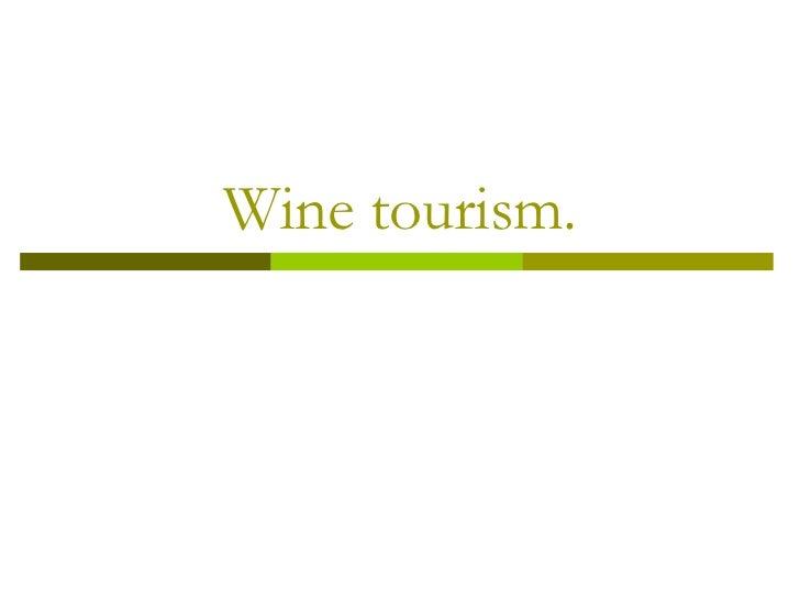 Wine tourism.