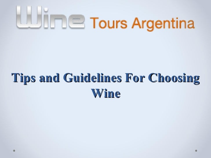 Tips and Guidelines For Choosing             Wine