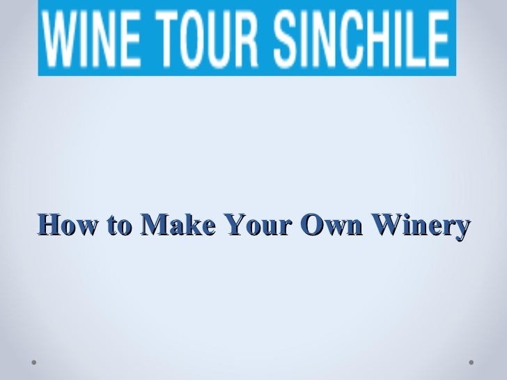 How to Make Your Own Winery