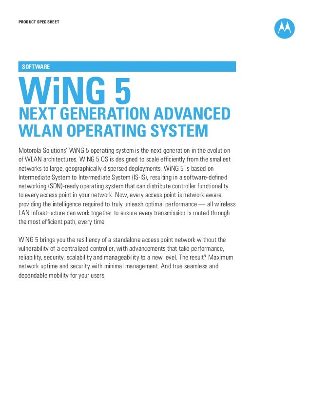 PRODUCT SPEC SHEET WiNG 5NEXT GENERATION ADVANCED WLAN OPERATING SYSTEM SOFTWARE Motorola Solutions' WiNG 5 operating syst...