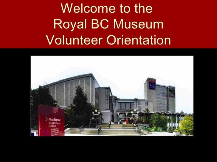 Welcome to the Royal BC MuseumVolunteer Orientation
