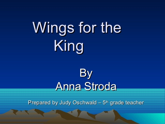 Wings for theWings for the KingKing ByBy Anna StrodaAnna Stroda Prepared by Judy Oschwald – 5Prepared by Judy Oschwald – 5...