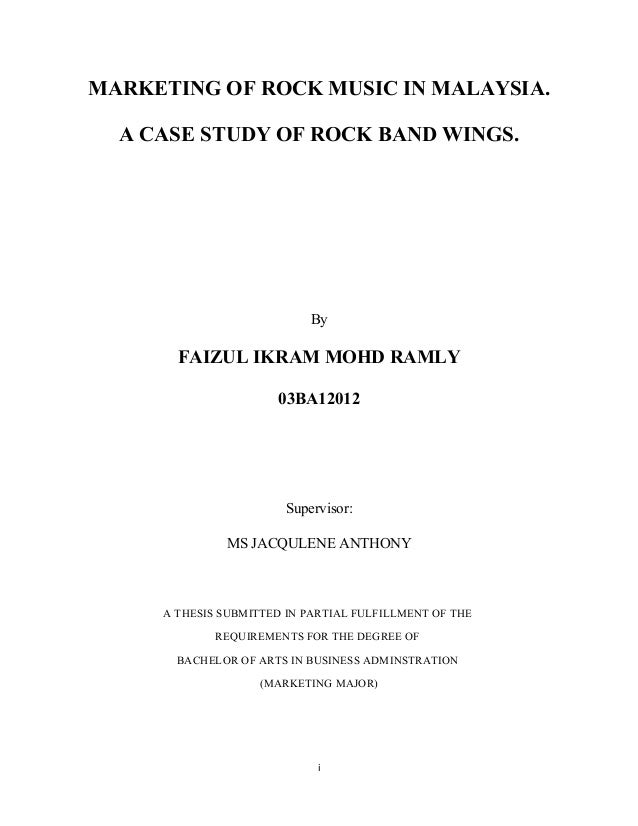 MARKETING OF ROCK MUSIC IN MALAYSIA. A CASE STUDY OF ROCK BAND WINGS.  By  FAIZUL IKRAM MOHD RAMLY 03BA12012  Supervisor: ...