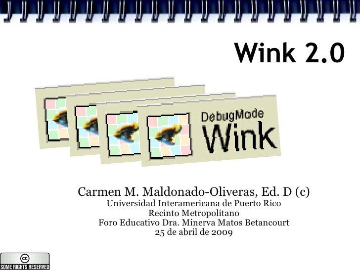 Wink 2.0 <ul><ul><li>Carmen M. Maldonado-Oliveras, Ed. D (c) </li></ul></ul><ul><ul><li>Universidad Interamericana de Puer...