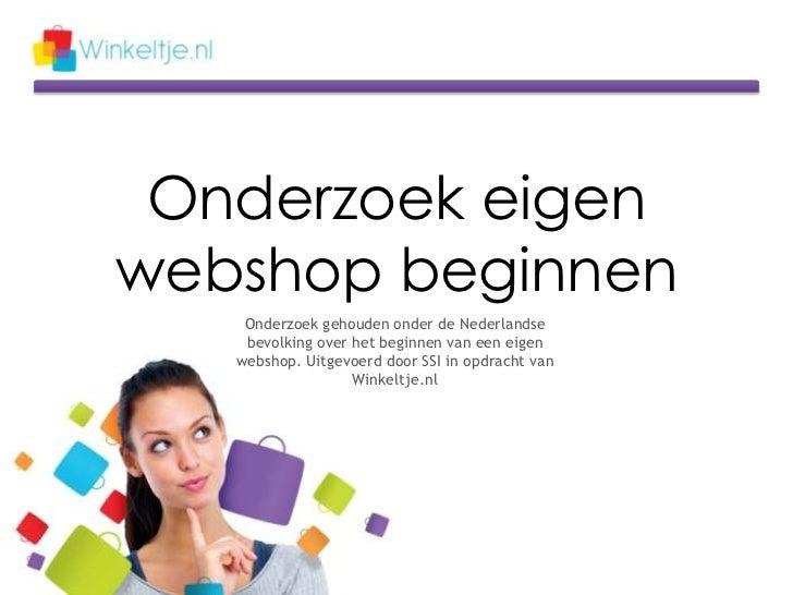 Onderzoek eigenwebshop beginnen    Onderzoek gehouden onder de Nederlandse    bevolking over het beginnen van een eigen   ...