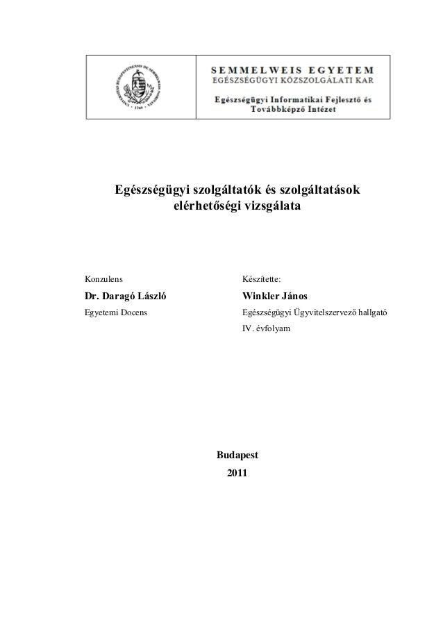 Egészségügyi szolgáltatók és szolgáltatások elérhetőségi vizsgálata Konzulens Készítette: Dr. Daragó László Winkler János ...