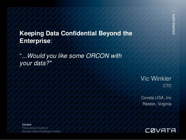 "Keeping Data Confidential Beyond the              Enterprise:              ""...Would you like some ORCON with             ..."
