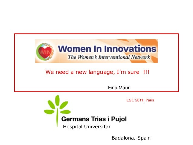 Badalona. Spain Hospital Universitari WIN We need a new language, I'm sure !!! Fina Mauri ESC 2011, Paris