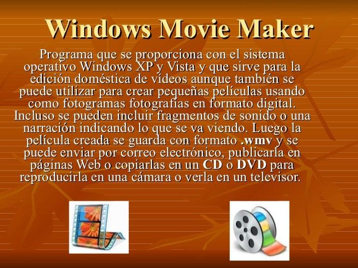 Windows Movie Maker Programa que se proporciona con el sistema operativo Windows XP y Vista y que sirve para la edición do...