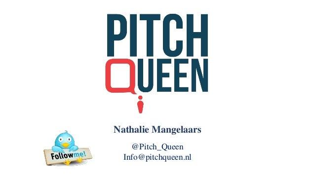 Nathalie Mangelaars @Pitch_Queen Info@pitchqueen.nl