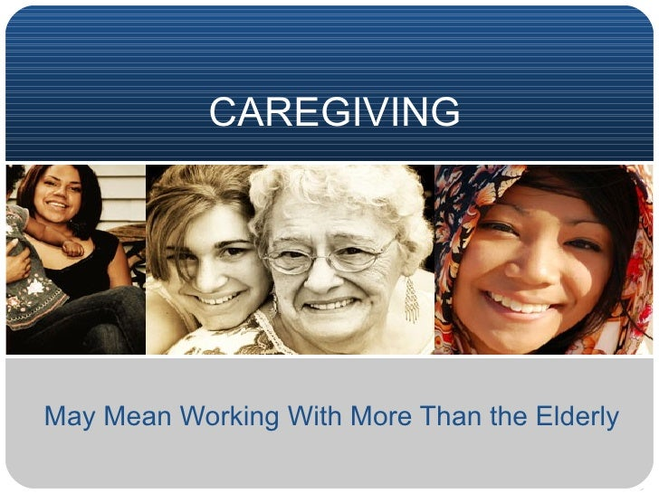 CAREGIVING May Mean Working With More Than the Elderly