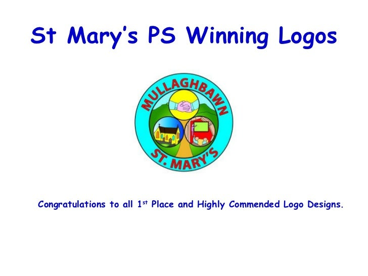 St Mary's PS Winning Logos Congratulations to all 1 st  Place and Highly Commended Logo Designs.