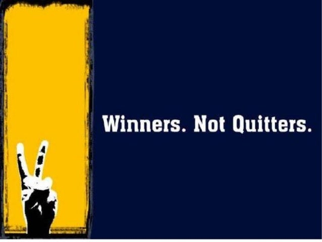 Winners Don Quit, Quitters Don Win