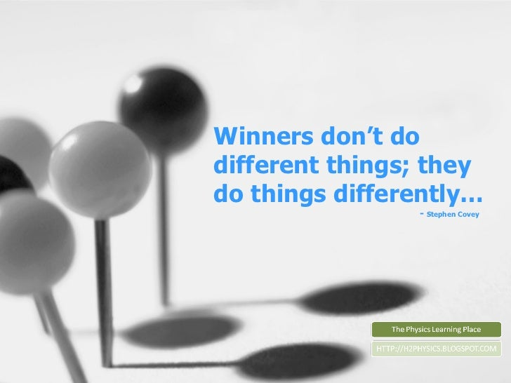 Winners don't do different things; they do things differently…   -  Stephen Covey