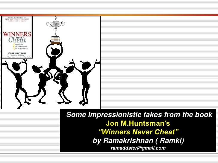 "Some Impressionistic takes from the book          Jon M.Huntsman's       ""Winners Never Cheat""      by Ramakrishnan ( Ramk..."