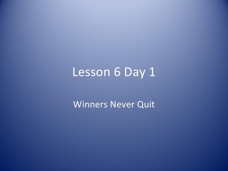Lesson 6 Day 1 Winners Never Quit