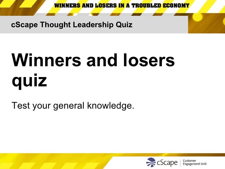 cScape Thought Leadership Quiz Winners and losers  quiz Test your general knowledge.