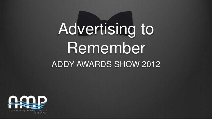 Advertising to  RememberADDY AWARDS SHOW 2012