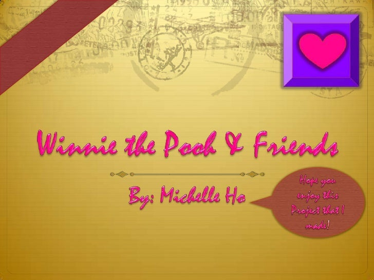 Winnie the Pooh & Friends<br />By: Michelle Ho<br />Hope you enjoy this Project that I made!<br />