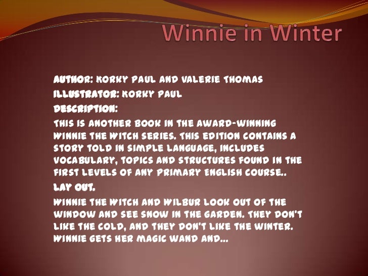 Winnie in Winter<br />Author: Korky Paul and Valerie Thomas<br />Illustrator: Korky Paul <br />Description:<br />Thisisano...
