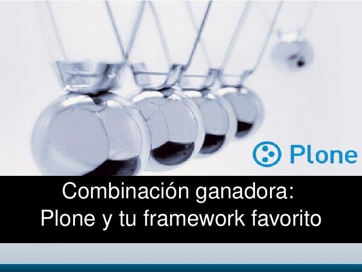 Combinaciónganadora:     Ploneytuframeworkfavorito