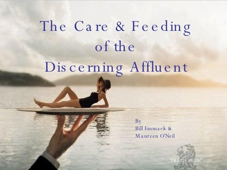 The Care & Feeding of the Discerning Affluent By Bill Emmack & Maureen O'Neil
