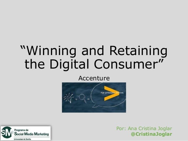 """Winning and Retaining  the Digital Consumer""  Accenture  Por: Ana Cristina Joglar  @CristinaJoglar"