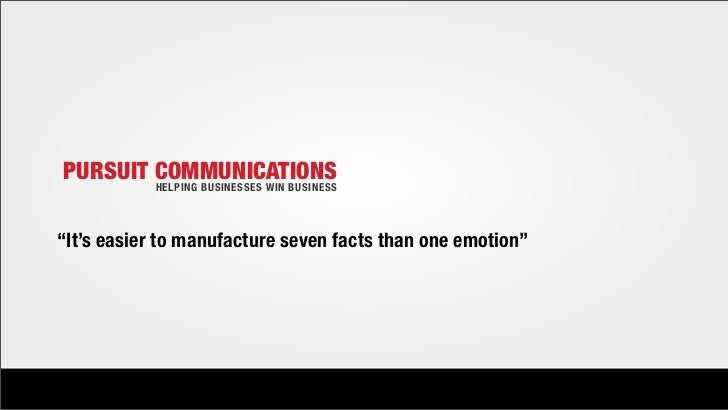 "PURSUIT COMMUNICATIONS                 HELPING BUSINESSES WIN BUSINESS        ""It's easier to manufacture seven facts than..."