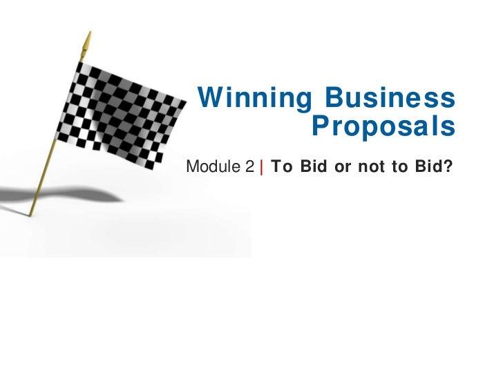 Module 2  |   To Bid or not to Bid?  Winning Business Proposals