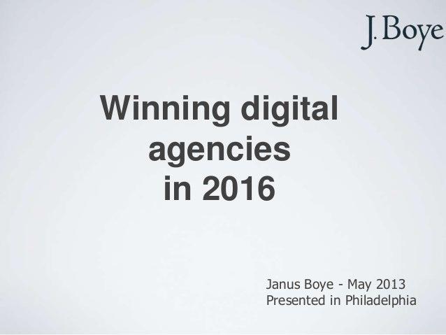 Winning digitalagenciesin 2016Janus Boye - May 2013Presented in Philadelphia