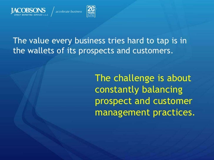 The value every business tries hard to tap is inthe wallets of its prospects and customers.                      The chall...