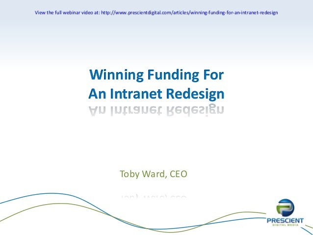 View the full webinar video at: http://www.prescientdigital.com/articles/winning-funding-for-an-intranet-redesign  Winning...