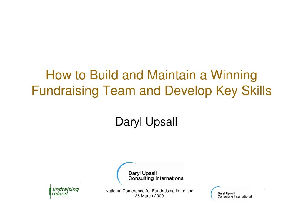 How to Build and Maintain a Winning Fundraising Team and Develop Key Skills                   Daryl Upsall                ...