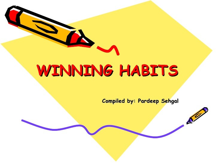 WINNING HABITS Compiled by: Pardeep Sehgal