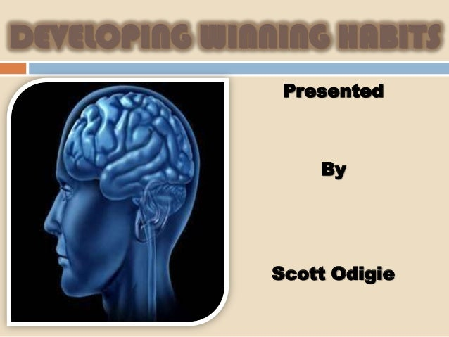 DEVELOPING WINNING HABITS                Presented                   By               Scott Odigie