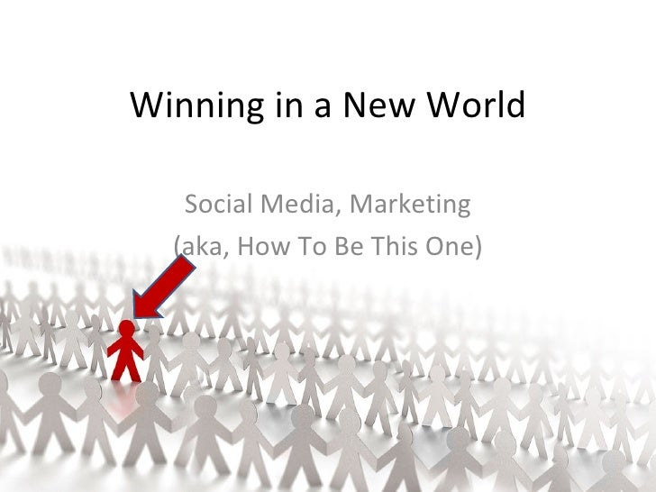 Winning in a New World Social Media, Marketing (aka, How To Be This One)