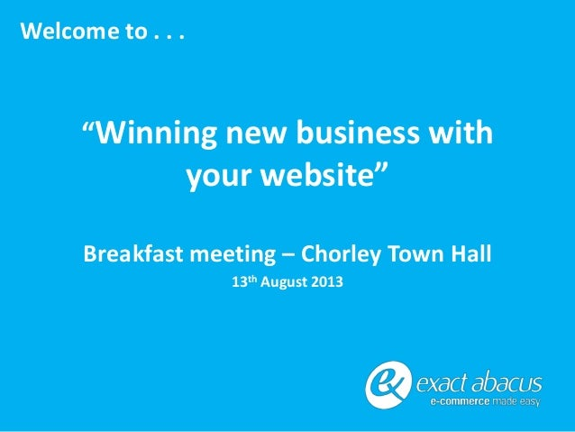 "Welcome to . . .  ""Winning new business with  your website"" Breakfast meeting – Chorley Town Hall 13th August 2013"