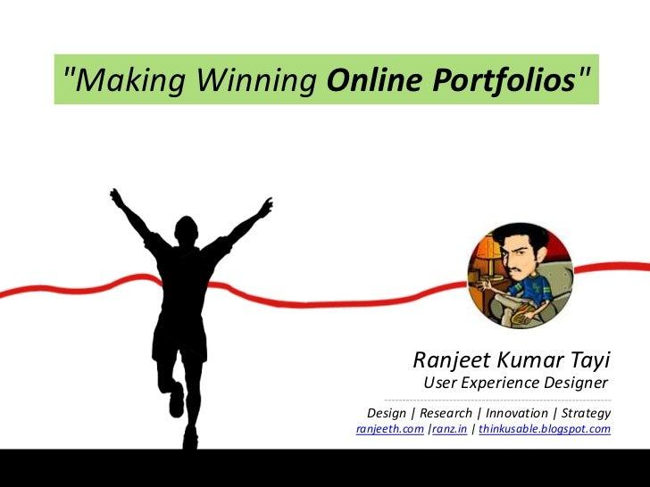 """Making Winning Online Portfolios""<br />Ranjeet Kumar Tayi<br />User Experience Designer<br />Design | Research | Innovati..."